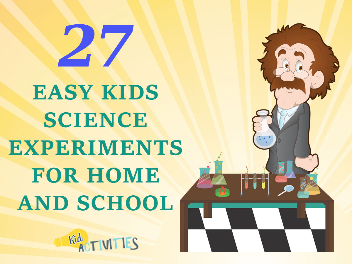 27 Easy Kids Science Experiments For Home And School Fun Experiment