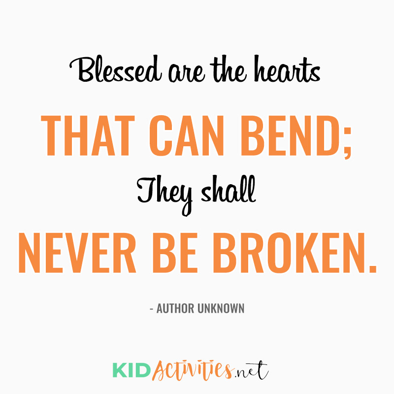 Inspirational Quotes for Teachers (Blessed are the hearts that can bend; They shall never be broken. - Albert Camus)