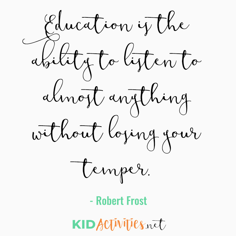 Inspirational Quotes for Teachers (Education is the ability to listen to almost anything without losing your temper. - Robert Frost)