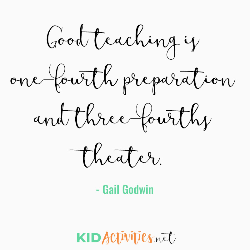 Inspirational Quotes for Teachers (Good teaching is one-fourth preparation and three-fourths theater.  - Gail Godwin)
