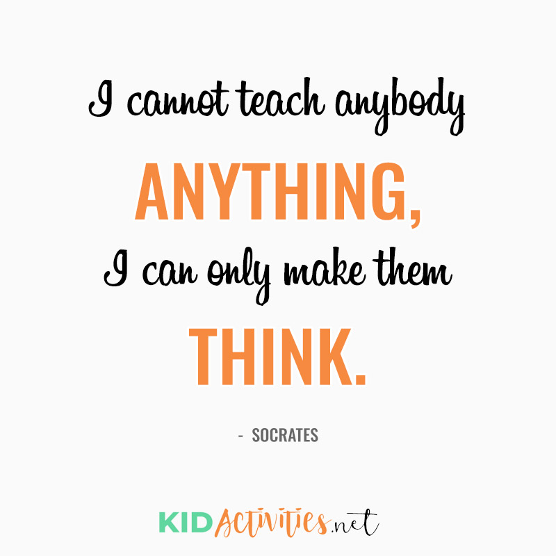 Inspirational Quotes for Teachers (I cannot teach anybody anything, I can only make them think. - Socrates)