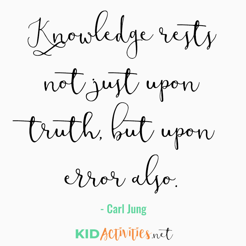Inspirational Quotes for Teachers (Knowledge rests not just upon truth, but upon error also. - Carl Jung)