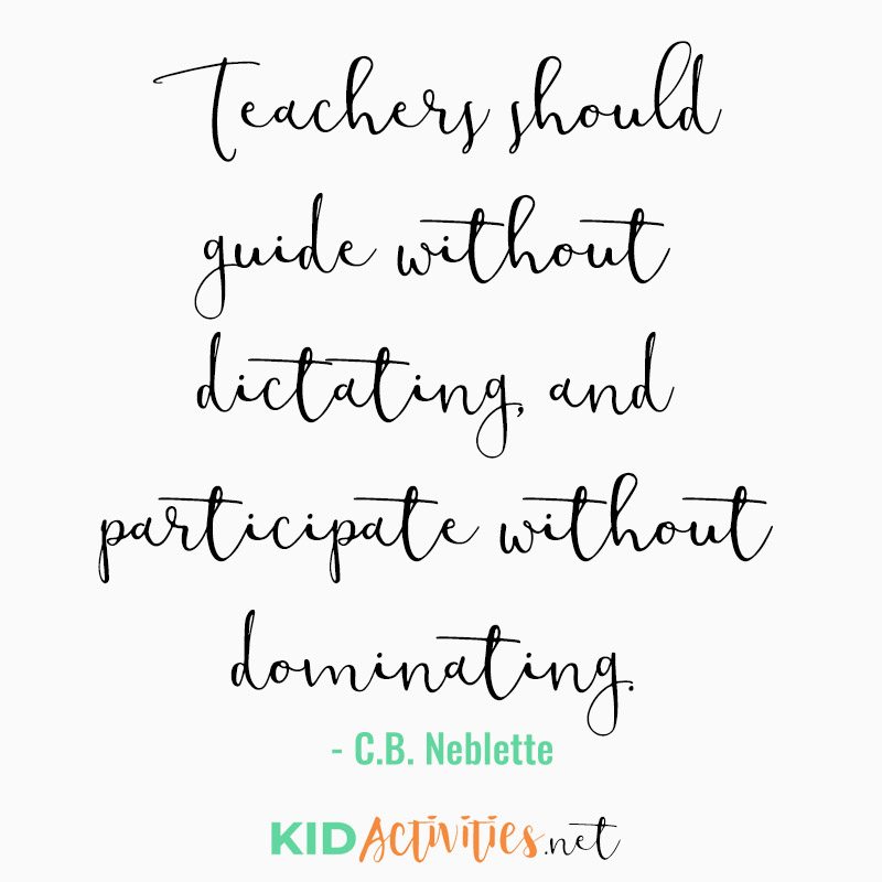 Inspirational Quotes for Teachers (Teachers should guide without dictating, and participate without dominating. - C.B. Neblette)
