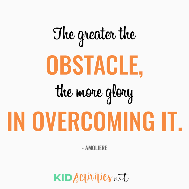 Inspirational Quotes for Teachers (The greater the obstacle, the more glory in overcoming it. - Moliere)