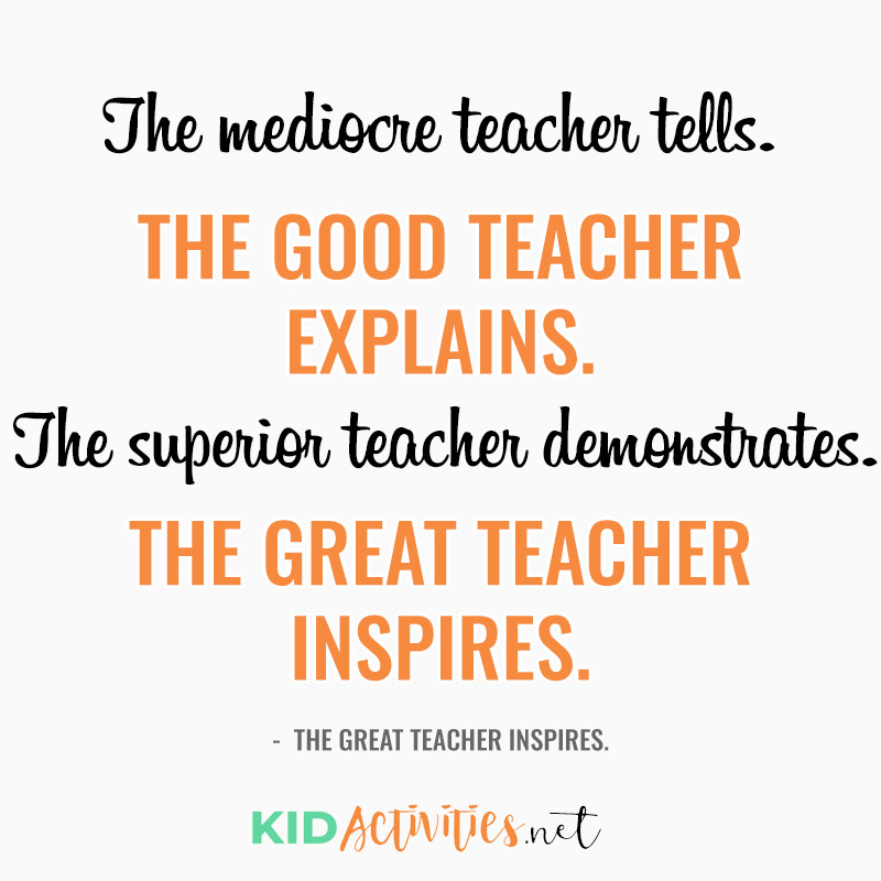 Inspirational Quotes for Teachers (The mediocre teacher tells. The good teacher explains. The superior teacher demonstrates. The great teacher inspires. - William Arthur Ward)