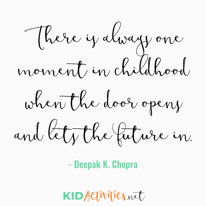 Inspirational Quotes for Teachers (There is always one moment in childhood when the door opens and lets the future in. - Deepak K. Chopra)