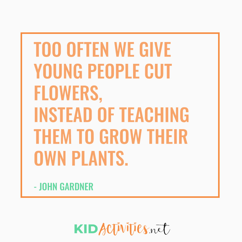 Inspirational Quotes for Teachers (Too often we give young people cut flowers instead of teaching them to grow their own plants. - John Gardner)