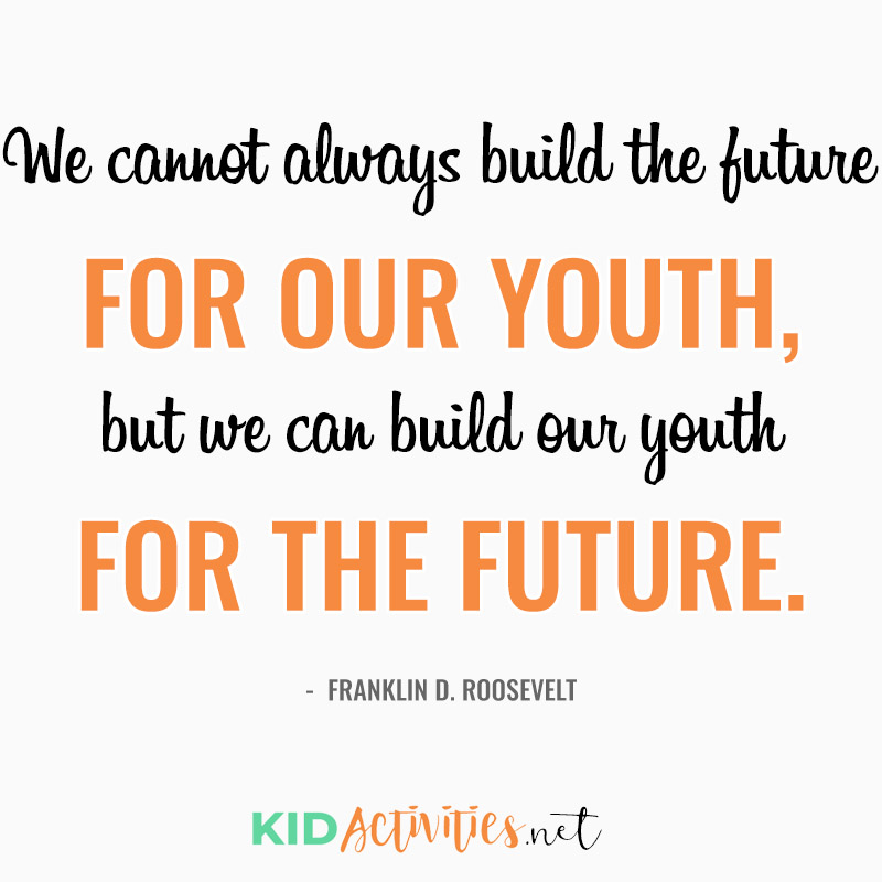 Inspirational Quotes for Teachers (We cannot always build the future for our youth, but we can build our youth for the future. - Franklin D. Roosevelt