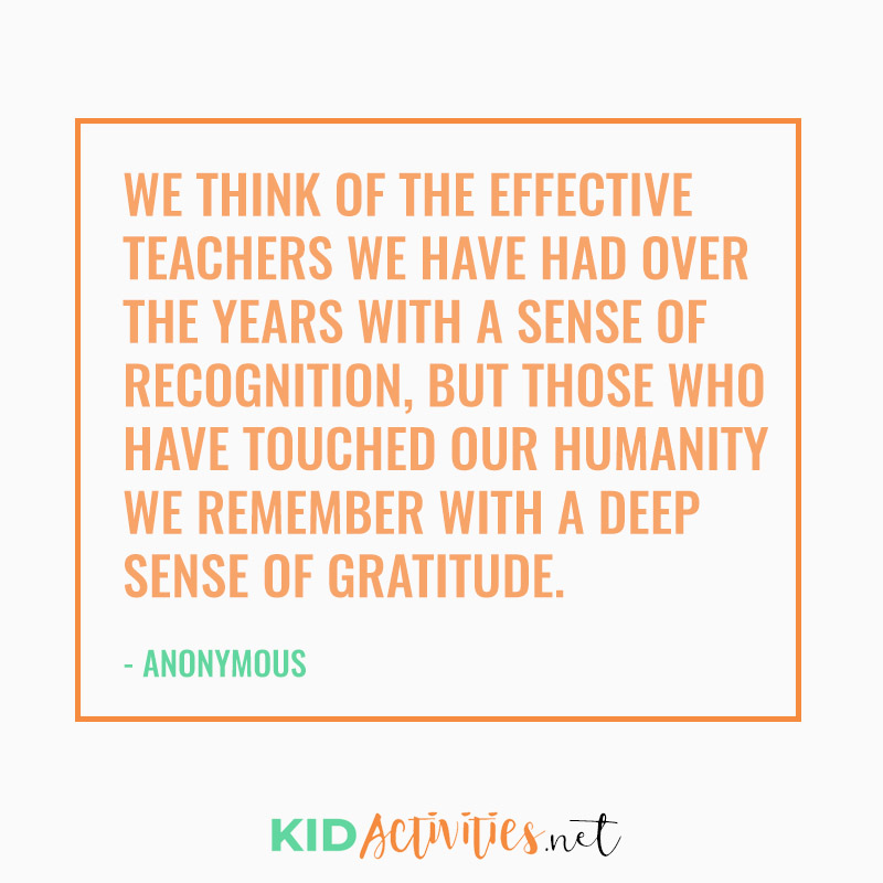 Inspirational Quotes for Teachers (We think of the effective teachers we have had over the years with a sense of recognition, but those who have touched our humanity we remember with a deep sense of gratitude)