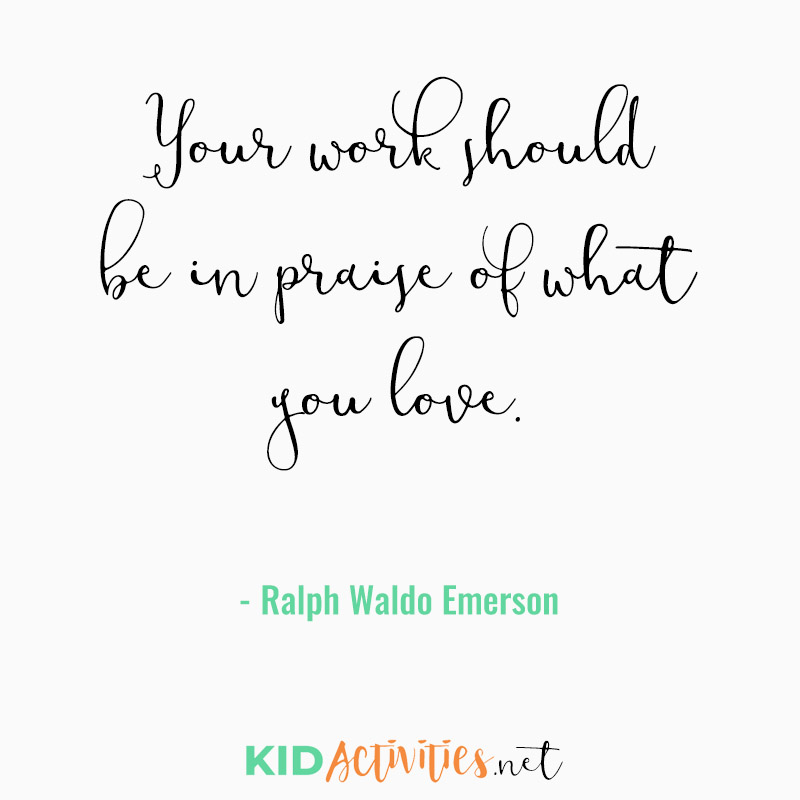 Inspirational Quotes for Teachers (Your work should be in praise of what you love.  - Ralph Waldo Emerson)
