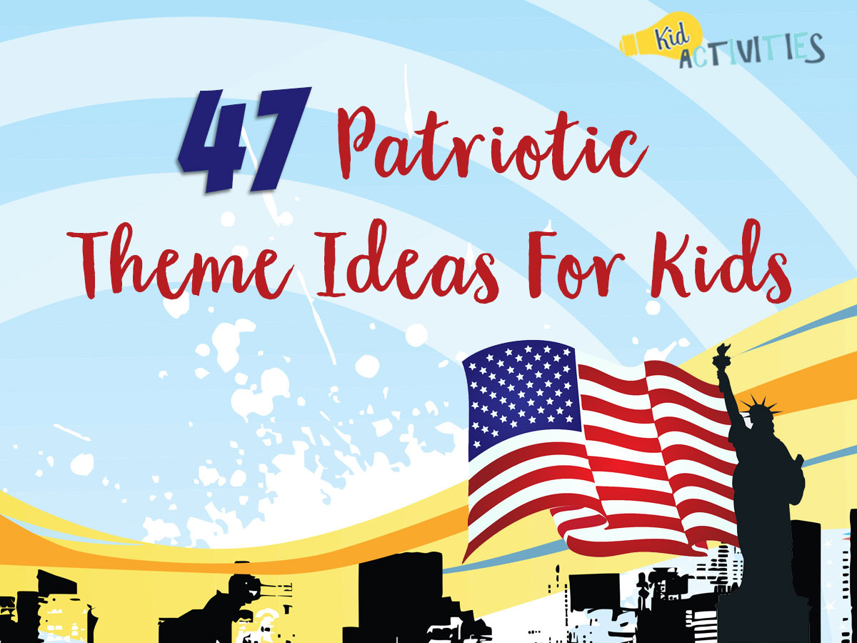 47 Patriotic Theme Ideas For Kids