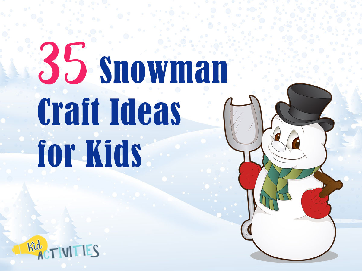 35 Snowman Craft Ideas For Kids Snowman Art Kid Activities