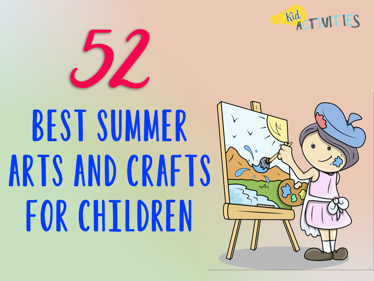 52 Best Summer Arts and Crafts For Children