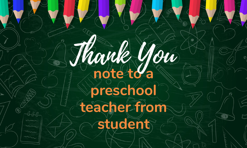 A collection of ideas on how to write a thank you note to a preschool teacher from student.