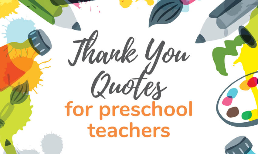 A collection of thank you quotes for preschool teachers.