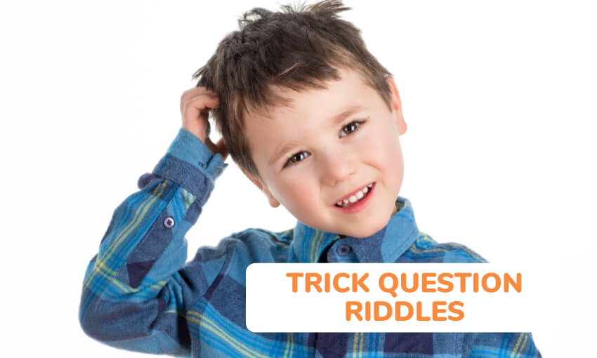 A collection of trick question riddles for kids.