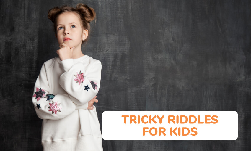A collection of tricky riddles for kids.